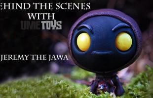 UMEToys - Jeremy The Jawa Behind The Scenes