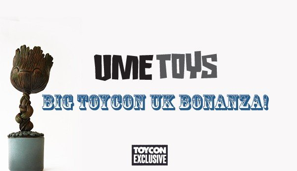 UME Toys Big ToyCon UK Bonanza!