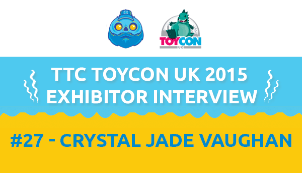 TTC ToyConUK 2015 Exhibitior Interview #27 - Crystal Jade Vaughan